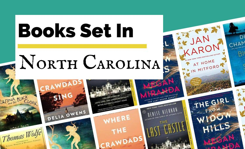 Books About And Set In North Carolina Reading List blog post cover with book covers for Look Homeward Angel, Where The Crawdads Sing, The Last Castle, Serafina and the Black Cloak, The Girl From Widow Hills, At Home in Mitford, and Big Lies Small Town