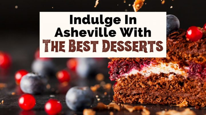 Best Asheville Dessert Bars Cafes with picture of chocolate cake with blueberries and red fruit
